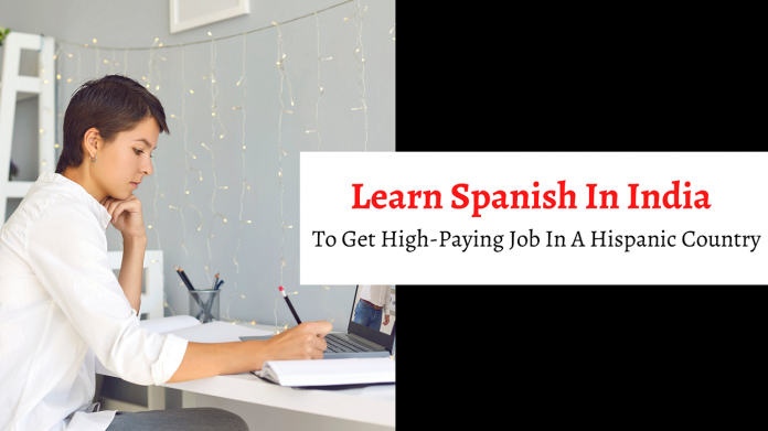 Learn Spanish In India To Get High-Paying Job In A Hispanic Country